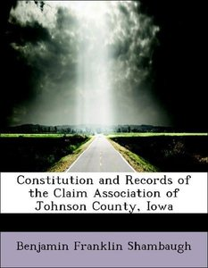 Constitution and Records of the Claim Association of Johnson Cou