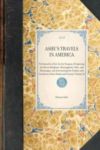 ASHE'S TRAVELS IN AMERICA~Performed in 1806, for the Purpose of