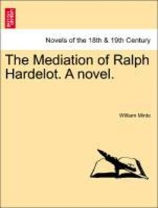 The Mediation of Ralph Hardelot. A novel.