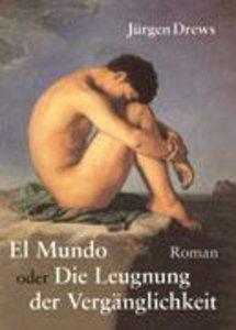 El Mundo oder die Leugnung der Vergänglichkeit