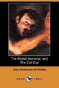 The Mortal Immortal, and the Evil Eye (Dodo Press)