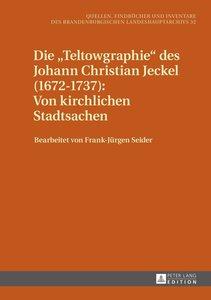 Die «Teltowgraphie» des Johann Christian Jeckel (1672-1737): Von