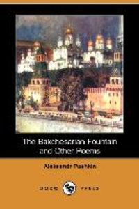The Bakchesarian Fountain and Other Poems (Dodo Press)