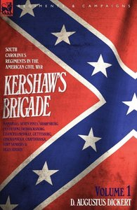 Kershaw's Brigade - volume 1 - South Carolina's Regiments in the