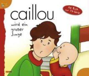 Caillou wird ein großer Junge. Geschichtenbuch 06