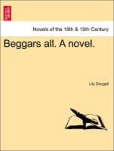 Beggars all. A novel.
