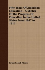 Fifty Years Of American Education - A Sketch Of the Progress Of