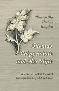 Thomas Chippendale and His Style - A Concise Look at the Most Di