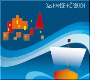 Das Hanse-Hörbuch - Geschichte und Kultur