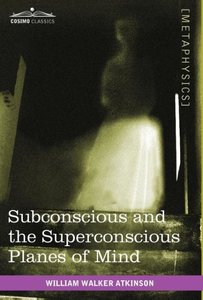 Subconscious and the Superconscious Planes of Mind