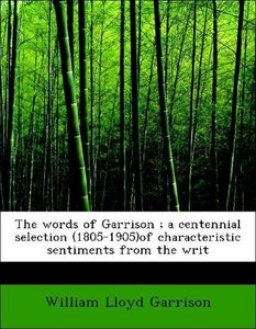 The words of Garrison ; a centennial selection (1805-1905)of cha