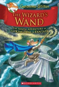 The Wizard\'s Wand (Geronimo Stilton and the Kingdom of Fantasy