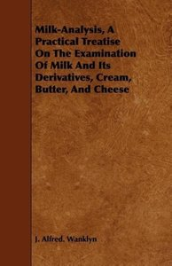 Milk-Analysis, A Practical Treatise On The Examination Of Milk A