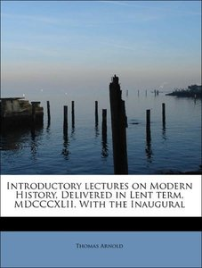 Introductory lectures on Modern History, Delivered in Lent term,