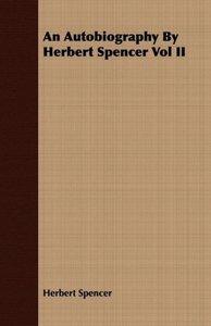 An Autobiography By Herbert Spencer Vol II