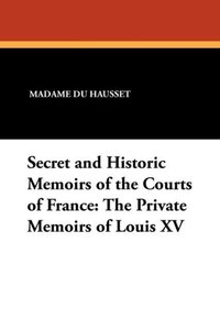 Secret and Historic Memoirs of the Courts of France