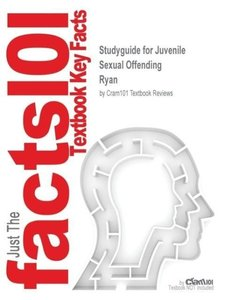 Studyguide for Juvenile Sexual Offending by Ryan, ISBN 978078790