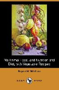 No Animal Food, and Nutrition and Diet, with Vegetable Recipes (