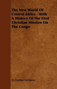 The New World of Central Africa - With a History of the First Ch