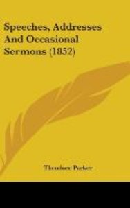 Speeches, Addresses And Occasional Sermons (1852)