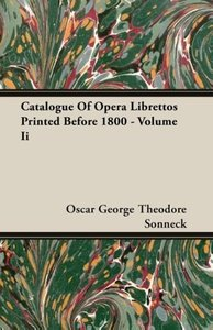 Catalogue Of Opera Librettos Printed Before 1800 - Volume Ii