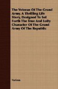 The Veteran of the Grand Army. a Thrilling Life Story, Designed