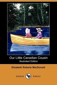 Our Little Canadian Cousin (Illustrated Edition) (Dodo Press)