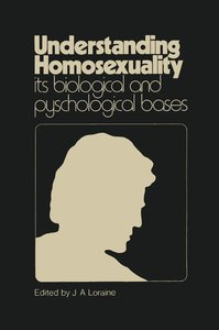 Understanding Homosexuality: Its Biological and Psychological Ba