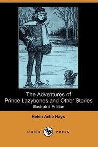 The Adventures of Prince Lazybones and Other Stories (Illustrate