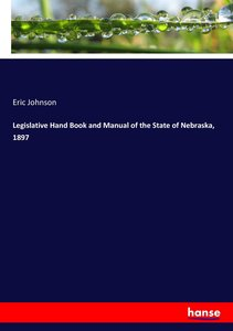 Legislative Hand Book and Manual of the State of Nebraska, 1897