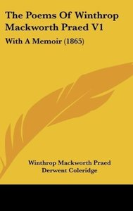 The Poems Of Winthrop Mackworth Praed V1