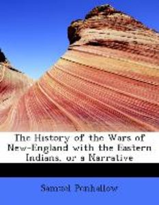 The History of the Wars of New-England with the Eastern Indians,