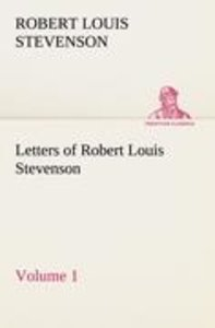 Letters of Robert Louis Stevenson - Volume 1