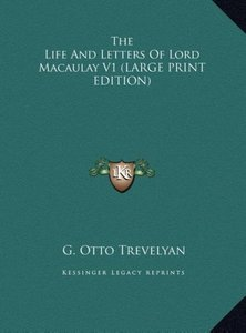 The Life And Letters Of Lord Macaulay V1 (LARGE PRINT EDITION)