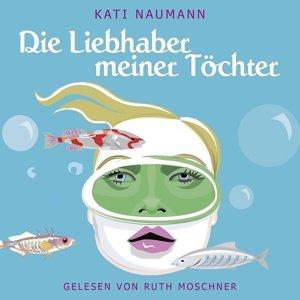 Kati Naumann-Die Liebhaber Meiner Töchter