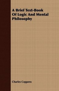 A Brief Text-Book Of Logic And Mental Philosophy