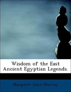 Wisdom of the East Ancient Egyptian Legends.