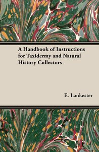 A Handbook of Instructions for Taxidermy and Natural History Col
