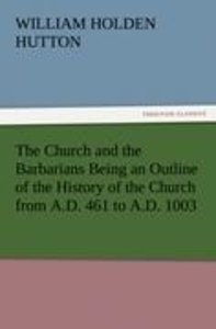The Church and the Barbarians Being an Outline of the History of