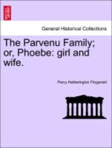The Parvenu Family; or, Phoebe: girl and wife. Vol. II.