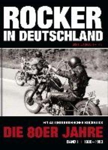Rocker in Deutschland - Die 80er Jahre (Band I: 1980 - 1983)