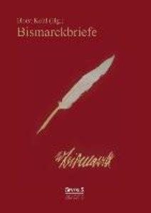 Bismarckbriefe 1836-1872. Herausgegeben von Horst Kohl