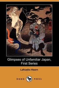 Glimpses of an Unfamiliar Japan (First Series)
