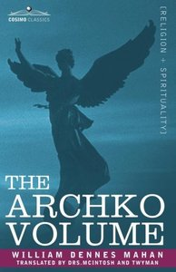 The Archko Volume Or, the Archeological Writings of the Sanhedri