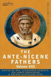 The Ante-Nicene Fathers