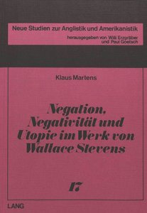 Negation, Negativität und Utopie im Werk von Wallace Stevens