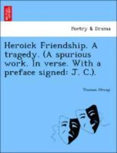 Heroick Friendship. A tragedy. (A spurious work. In verse. With