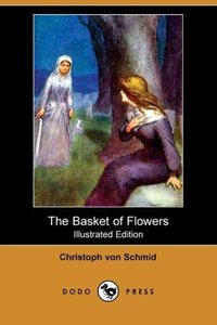 The Basket of Flowers (Illustrated Edition) (Dodo Press)