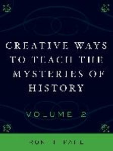 Creative Ways to Teach the Mysteries of History, Volume 2