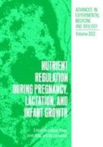 Nutrient Regulation during Pregnancy, Lactation, and Infant Grow
